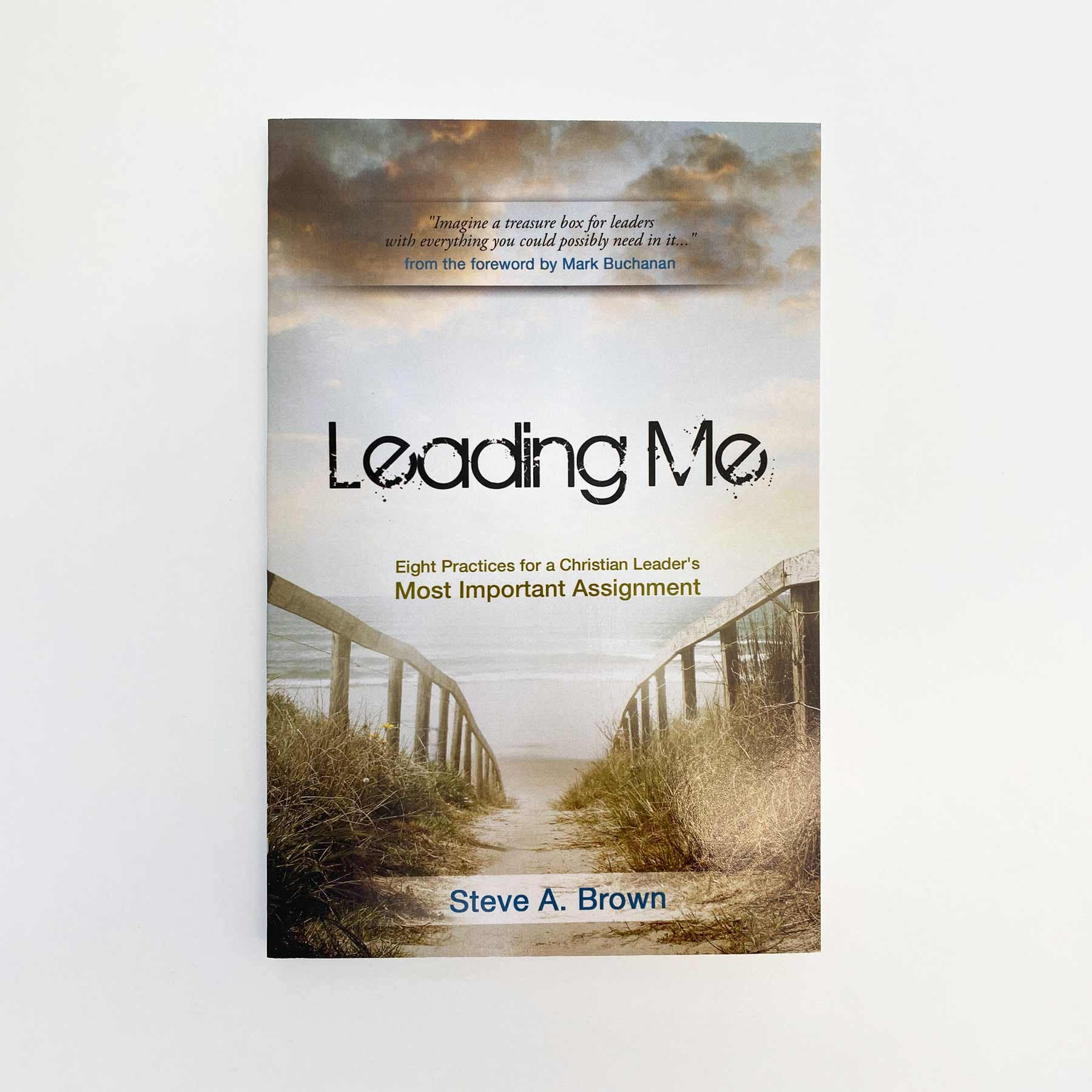 Leading Me: Eight Key Practices for a Christian Leaders's Most Important Assignment Book